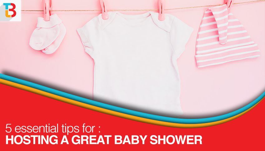 How To Host A Great Baby Shower 5 Essential Things You Must Know
